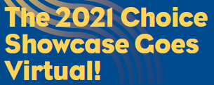The 2021 Choice Showcase Goes Virtual!