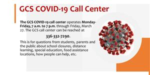 GCS COVID-19 Call CenterThe GCS COVID-19 call center operates Monday-Friday, 7 a.m. to 7 p.m. 336-332-7290