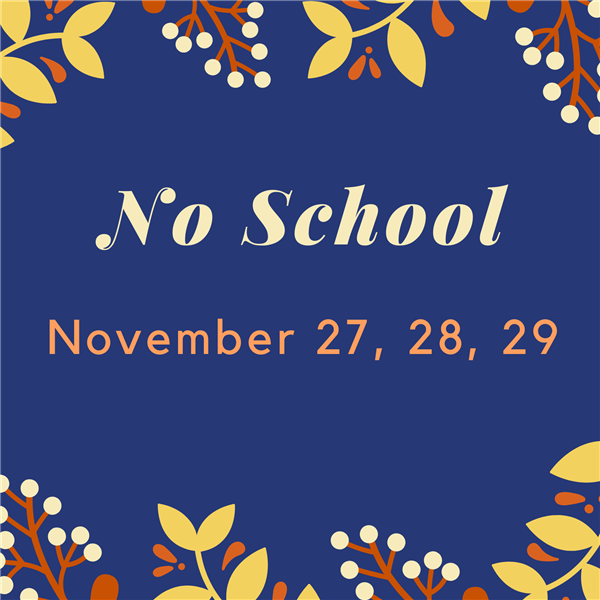 Blue Background with yellow orange and white flowers.  No School November 27, 28, 29