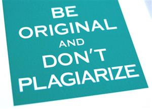 Be Original and Don't Plagiarize