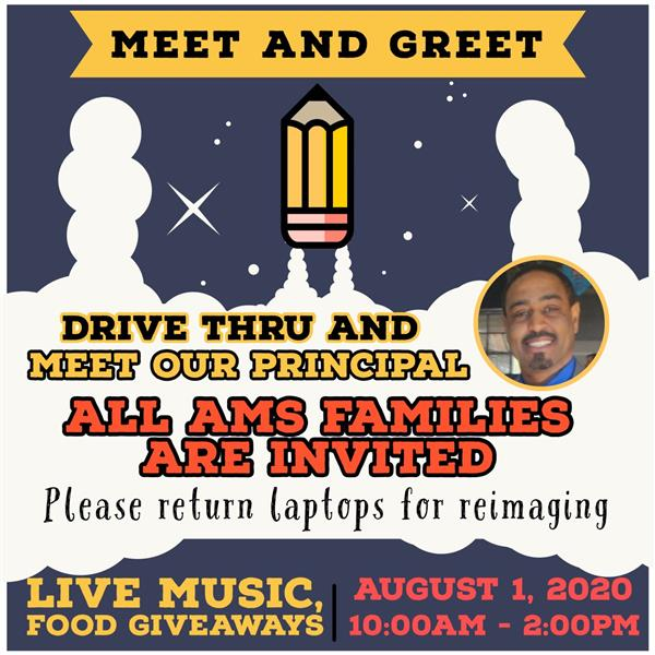Meet and Greet. Drive thru and meet our principal. All AMS families are invited. Please return lapt