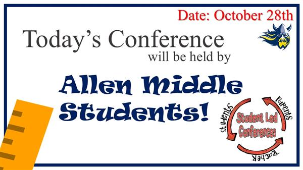 Today's conference will be held by Allen Middle Students! Date October 28th; picture of ruler and v