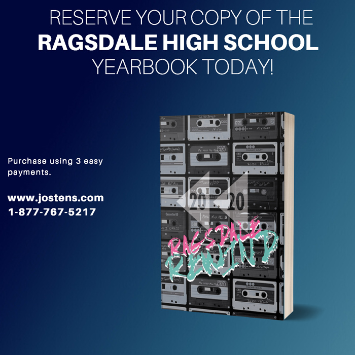 Reserve your copy of the Ragsdale High School Yearbook today! Purchase using 3 easy payments. www.jostens.com 1-877-767-5217