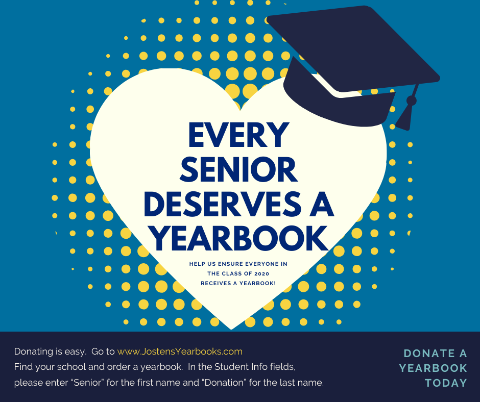 Every Senior Deserves A Yearbook. Help us ensure everyone in the Class of 2020 receives a yearbook. www.jostensyearbook.com