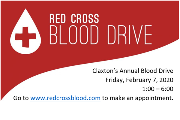 Red Cross Blood Drive Claxton's Annual Blood Drive Friday, February 7, 2020 1:00 – 6:00 Go to www.re