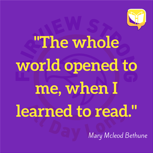 """The whole world opened to me, when I learned to read."" Mary Mcleod Bethune"