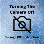Turning the Camera Off During LIVE Instruction with a camera symbol with a slash through it