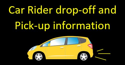 Car Rider drop-off and Pick-up information