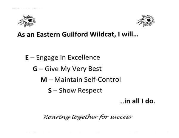 As an Eastern Guilford Wildcat, I will... Engage in Excellence, Give My Very Best, Maintain Self Control, Show Respect
