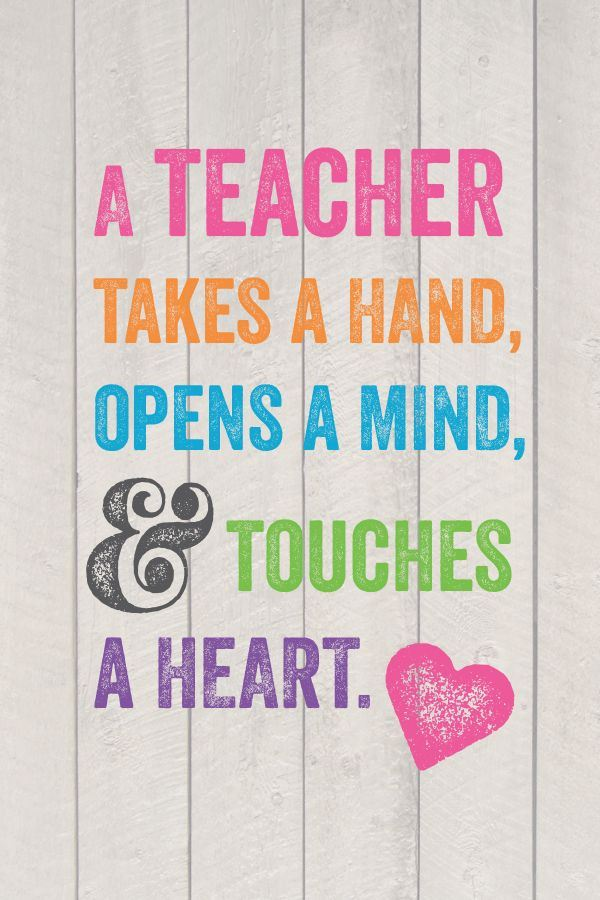 A teacher holds a hand, opens a mind, and touches a heart.