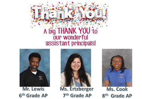Thank you!  A big thank you to our wonderful assistant principals! Mr. Lewis 6th grade AP, Ms. Ertzberger 7th Grade AP, Ms. C