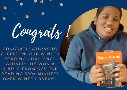 Congrats!  Congratulations to C. Felton, our winter reading challenge winner! He won a Kindle from GCS for Reading 300+ minut