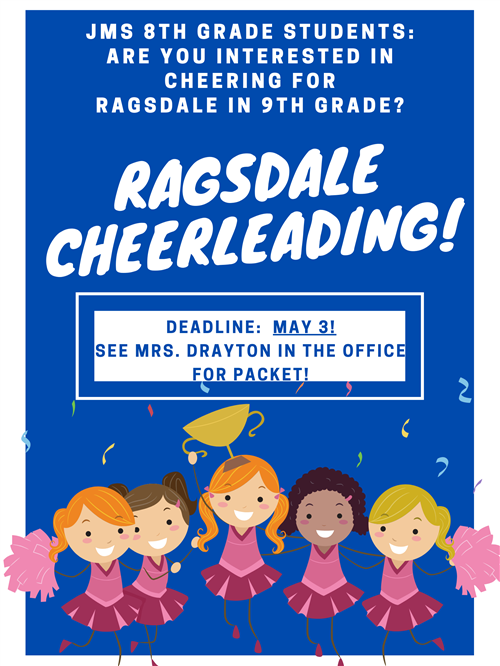 JMS 8th grade students:  are you interested in cheering for Ragsdale in 9th grade? Ragsdale Cheerleading!  Deadline May 3!  S