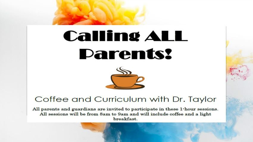 Calling All Parents! Coffee and Curriculum All parents and guardians are invited to participate in t