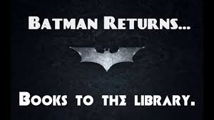 Batman Returns his library books! Do you?