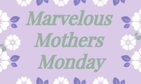 Marvelous Mothers